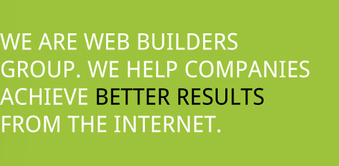 We are Webbuilders Group. We help companies Achieve better results from the internet.